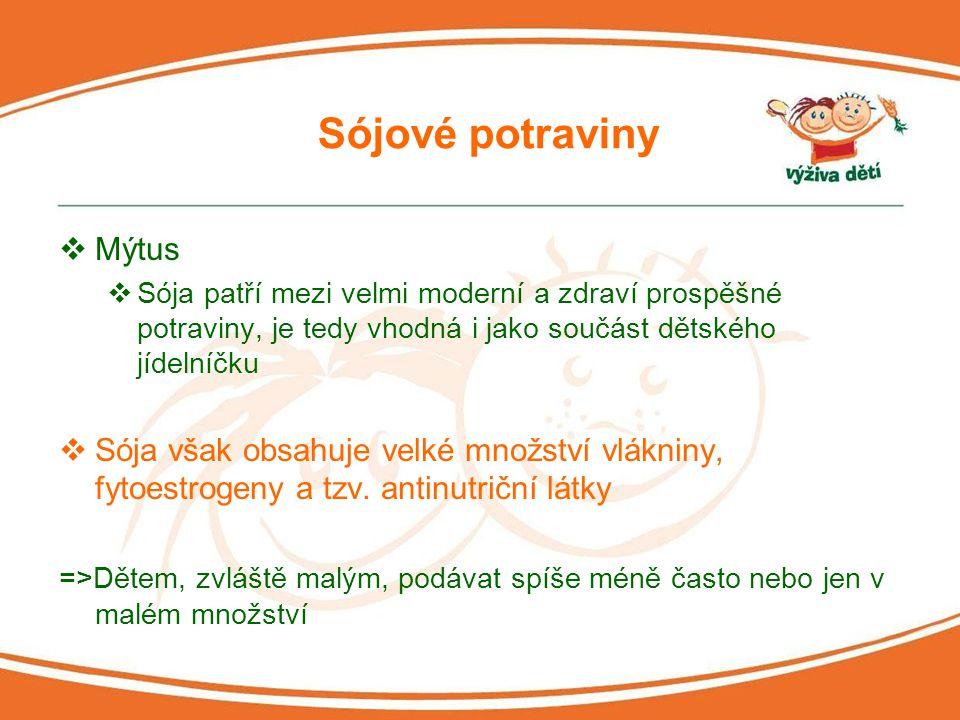 Sójové potraviny  Mýtus  Sója patří mezi velmi moderní a zdraví prospěšné potraviny, je tedy vhodná i jako součást dětského jídelníčku  Sója však o