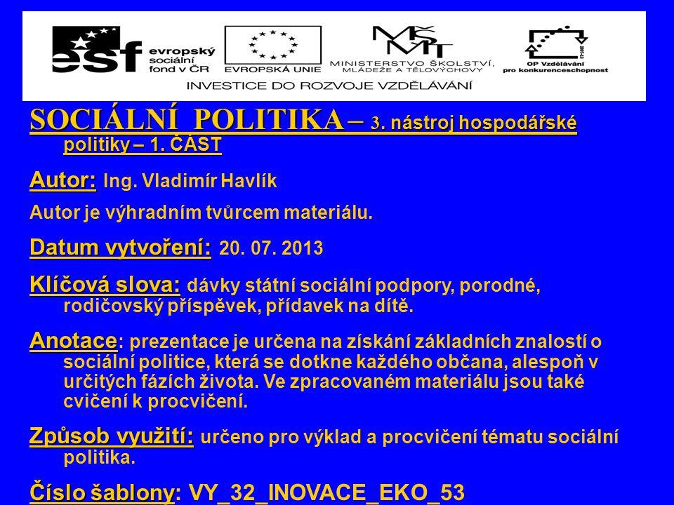 SOCIÁLNÍ POLITIKA – 3. nástroj hospodářské politiky – 1. ČÁST Autor: Autor: Ing. Vladimír Havlík Autor je výhradním tvůrcem materiálu. Datum vytvoření