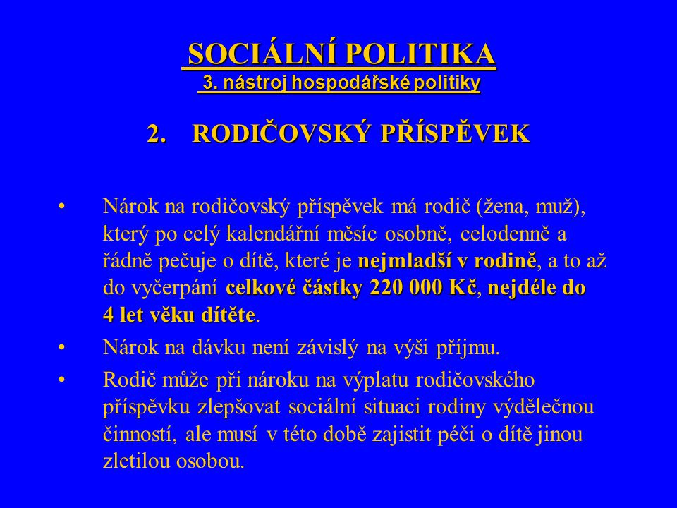 SOCIÁLNÍ POLITIKA 3. nástroj hospodářské politiky SOCIÁLNÍ POLITIKA 3. nástroj hospodářské politiky 2.RODIČOVSKÝ PŘÍSPĚVEK nejmladší v rodině celkové