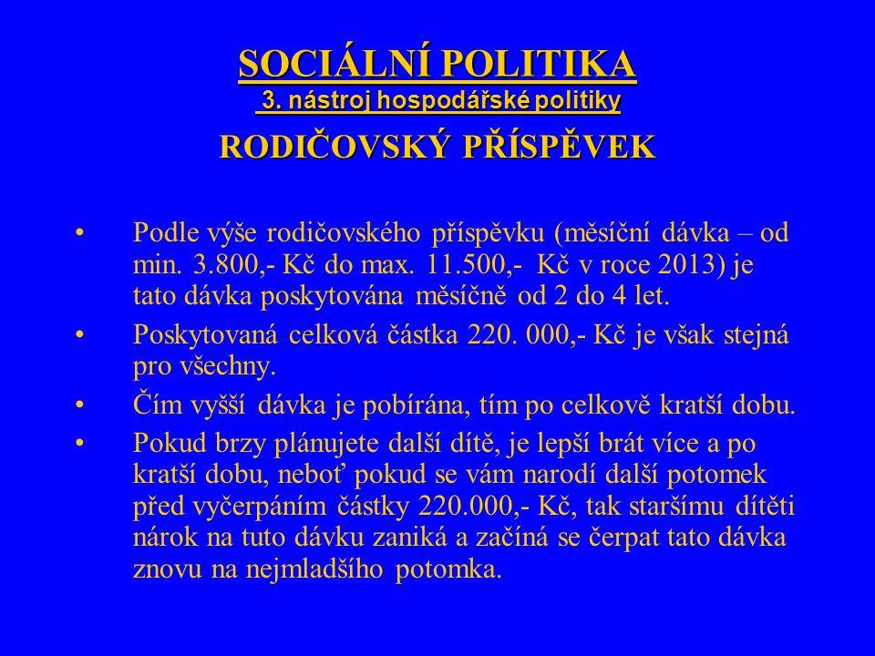 SOCIÁLNÍ POLITIKA 3. nástroj hospodářské politiky RODIČOVSKÝ PŘÍSPĚVEK Podle výše rodičovského příspěvku (měsíční dávka – od min. 3.800,- Kč do max. 1