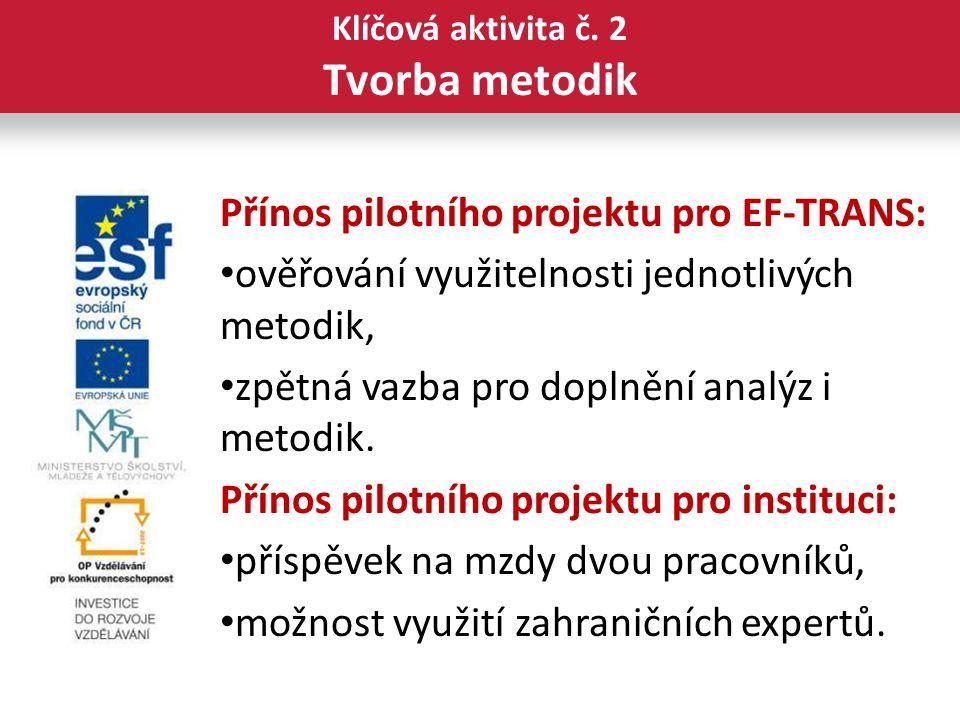 Přínos pilotního projektu pro EF-TRANS: ověřování využitelnosti jednotlivých metodik, zpětná vazba pro doplnění analýz i metodik.