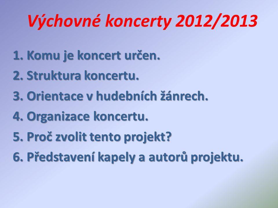 Výchovné koncerty 2012/2013 1. Komu je koncert určen. 2. Struktura koncertu. 3. Orientace v hudebních žánrech. 4. Organizace koncertu. 5. Proč zvolit