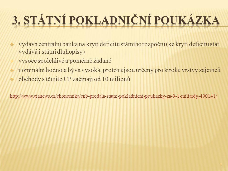  vydává centrální banka na krytí deficitu státního rozpočtu (ke krytí deficitu stát vydává i státní dluhopisy)  vysoce spolehlivé a poměrně žádané  nominální hodnota bývá vysoká, proto nejsou určeny pro široké vrstvy zájemců  obchody s těmito CP začínají od 10 milionů http://www.cianews.cz/ekonomika/cnb-prodala-statni-pokladnicni-poukazky-za-9-1-miliardy-490141/ 7