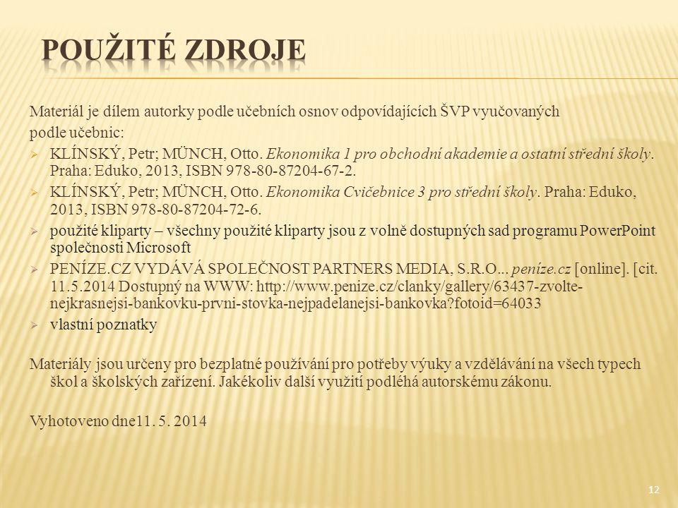 Materiál je dílem autorky podle učebních osnov odpovídajících ŠVP vyučovaných podle učebnic:  KLÍNSKÝ, Petr; MÜNCH, Otto.