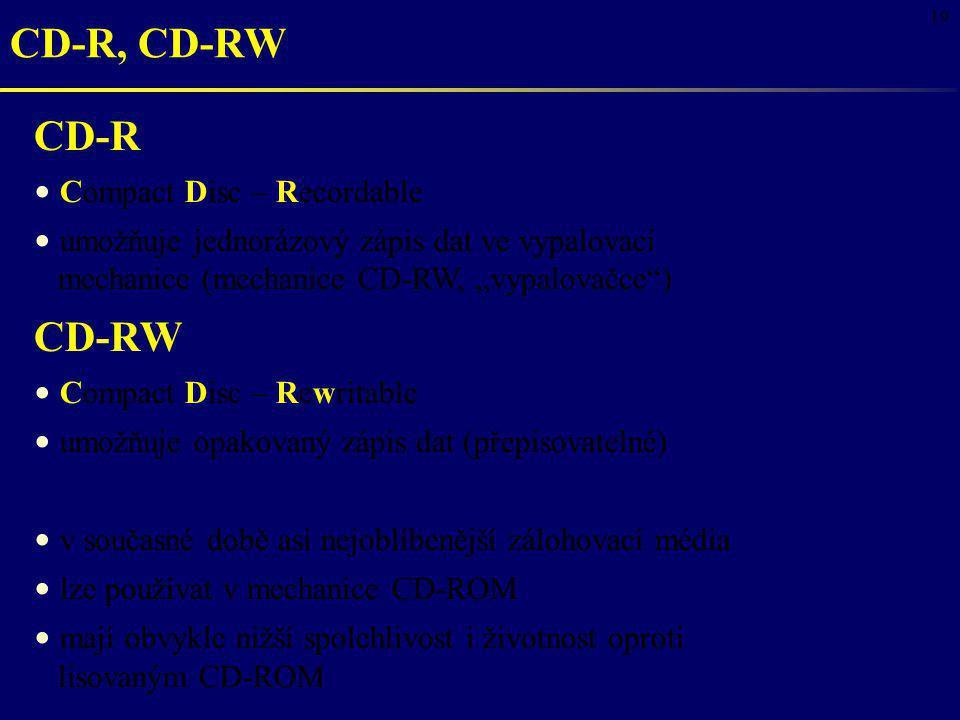 """19 CD-R, CD-RW CD-R Compact Disc – Recordable umožňuje jednorázový zápis dat ve vypalovací mechanice (mechanice CD-RW, """"vypalovačce"""") CD-RW Compact Di"""