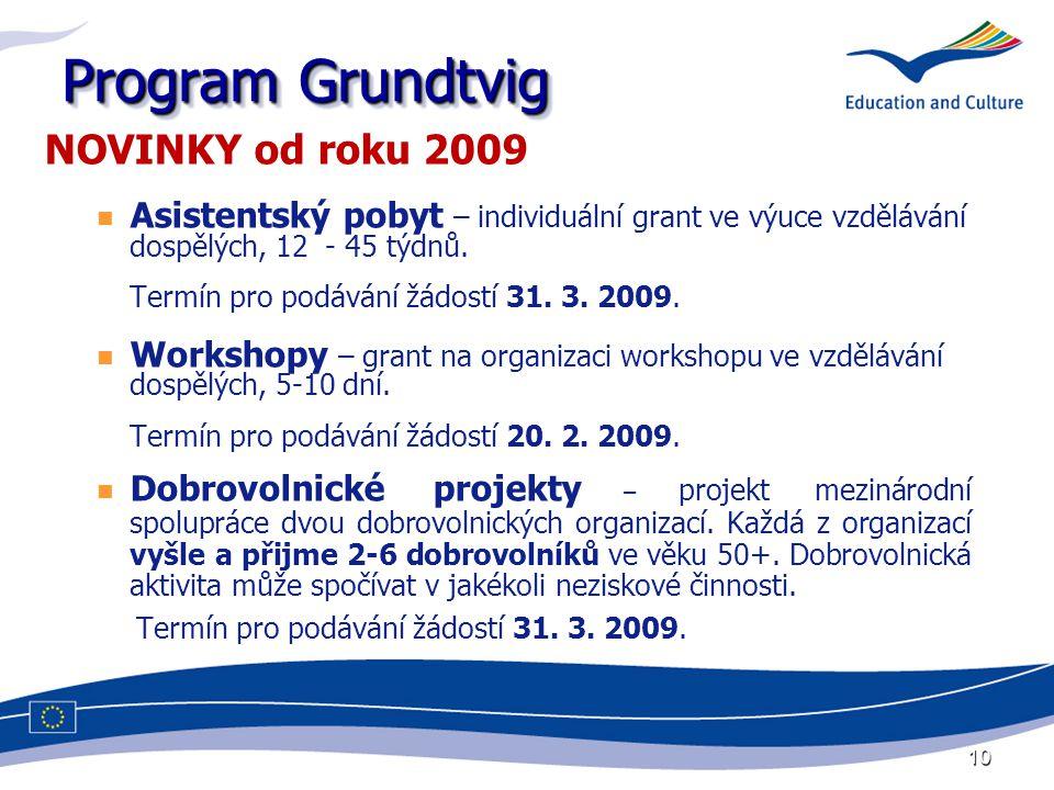 10 Program Grundtvig NOVINKY od roku 2009 Asistentský pobyt – individuální grant ve výuce vzdělávání dospělých, 12 - 45 týdnů. Termín pro podávání žád