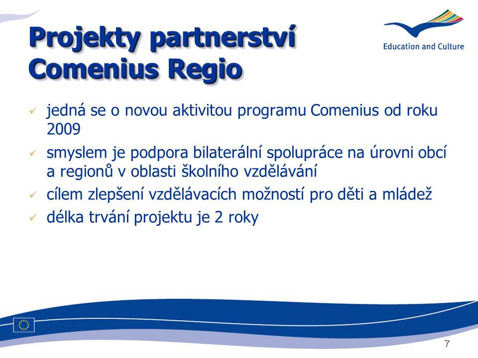 7 Projekty partnerství Comenius Regio jedná se o novou aktivitou programu Comenius od roku 2009 smyslem je podpora bilaterální spolupráce na úrovni ob