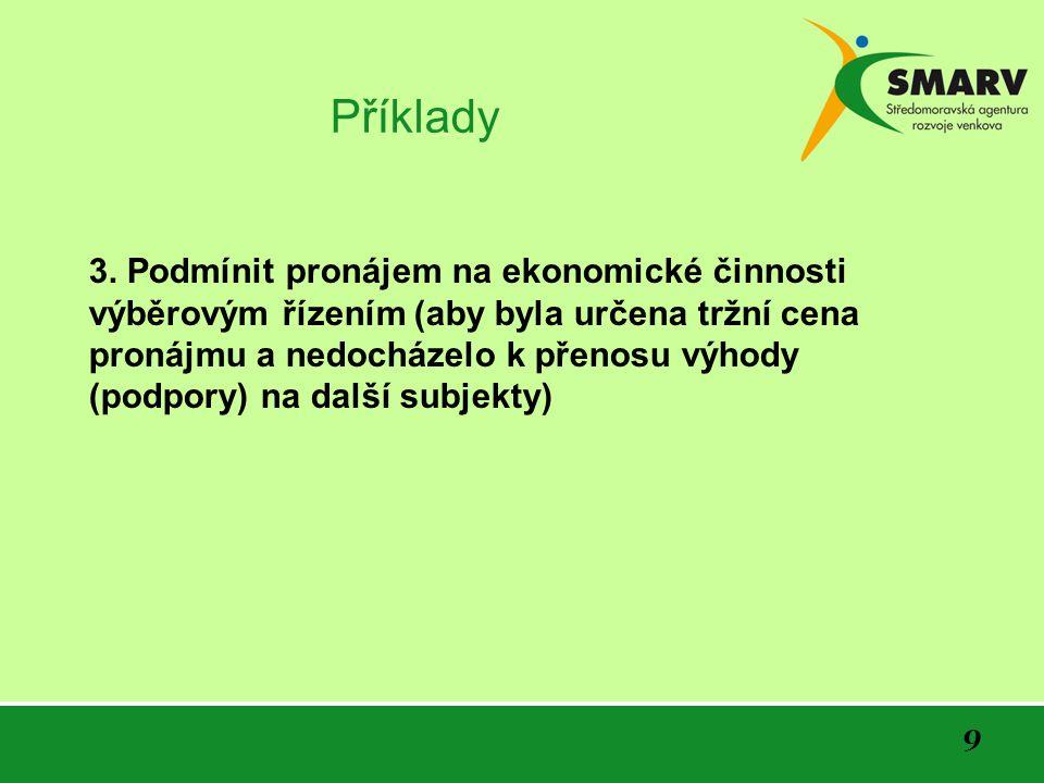 9 3. Podmínit pronájem na ekonomické činnosti výběrovým řízením (aby byla určena tržní cena pronájmu a nedocházelo k přenosu výhody (podpory) na další