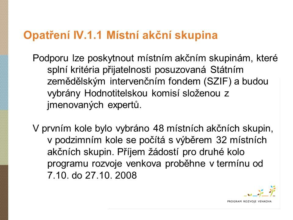 Opatření IV.1.1 Místní akční skupina Podporu lze poskytnout místním akčním skupinám, které splní kritéria přijatelnosti posuzovaná Státním zemědělským