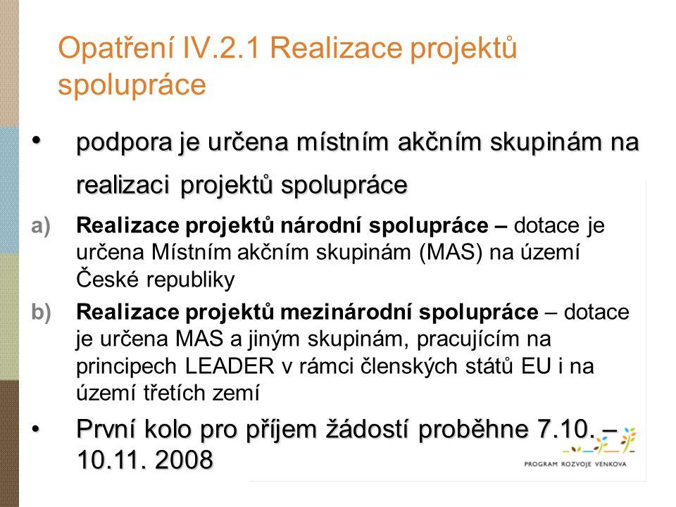 Opatření IV.2.1 Realizace projektů spolupráce podpora je určena místním akčním skupinám na realizaci projektů spolupráce podpora je určena místním akč