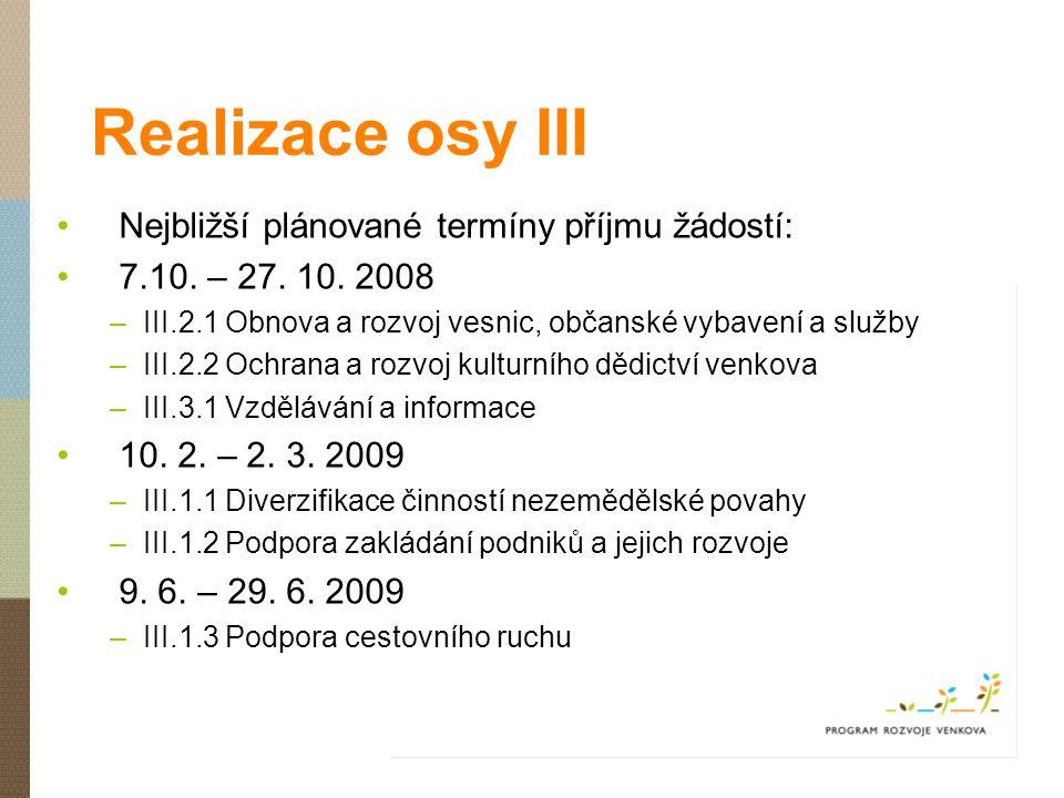 Realizace osy III Nejbližší plánované termíny příjmu žádostí: 7.10. – 27. 10. 2008 –III.2.1 Obnova a rozvoj vesnic, občanské vybavení a služby –III.2.