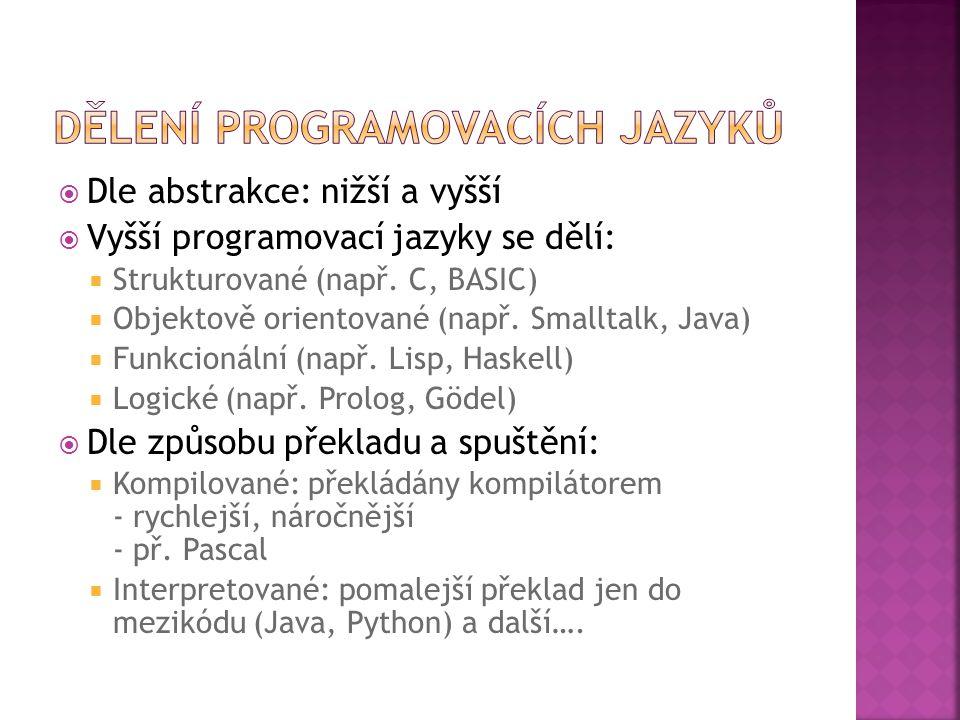  Dle abstrakce: nižší a vyšší  Vyšší programovací jazyky se dělí:  Strukturované (např.