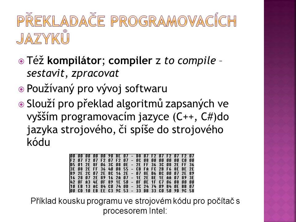  Též kompilátor; compiler z to compile – sestavit, zpracovat  Používaný pro vývoj softwaru  Slouží pro překlad algoritmů zapsaných ve vyšším programovacím jazyce (C++, C#)do jazyka strojového, či spíše do strojového kódu Příklad kousku programu ve strojovém kódu pro počítač s procesorem Intel: