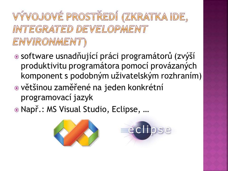  software usnadňující práci programátorů (zvýší produktivitu programátora pomocí provázaných komponent s podobným uživatelským rozhraním)  většinou zaměřené na jeden konkrétní programovací jazyk  Např.: MS Visual Studio, Eclipse, …