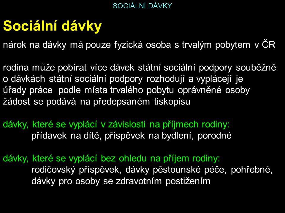 SOCIÁLNÍ DÁVKY Sociální dávky nárok na dávky má pouze fyzická osoba s trvalým pobytem v ČR rodina může pobírat více dávek státní sociální podpory soub