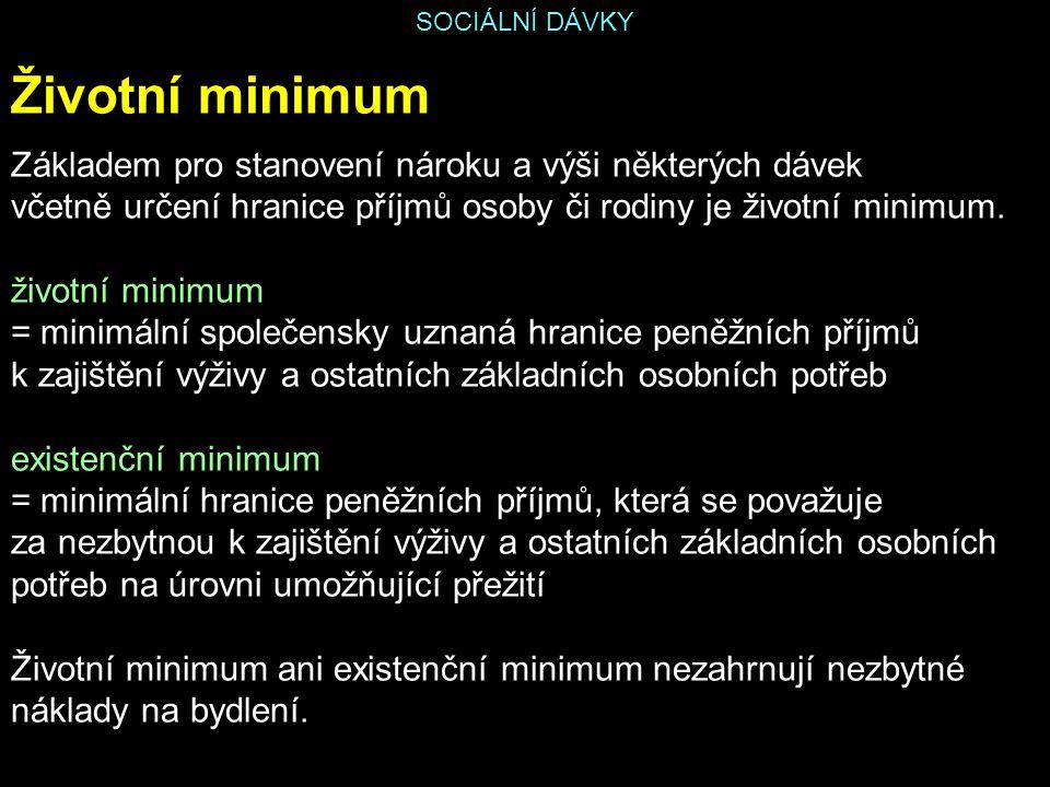 SOCIÁLNÍ DÁVKY Životní minimum Základem pro stanovení nároku a výši některých dávek včetně určení hranice příjmů osoby či rodiny je životní minimum. ž