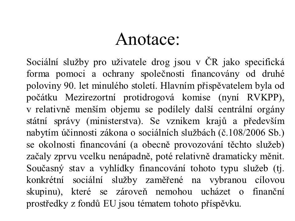 Anotace: Sociální služby pro uživatele drog jsou v ČR jako specifická forma pomoci a ochrany společnosti financovány od druhé poloviny 90. let minuléh