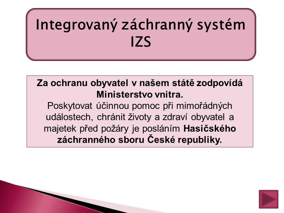 Integrovaný záchranný systém IZS Za ochranu obyvatel v našem státě zodpovídá Ministerstvo vnitra.