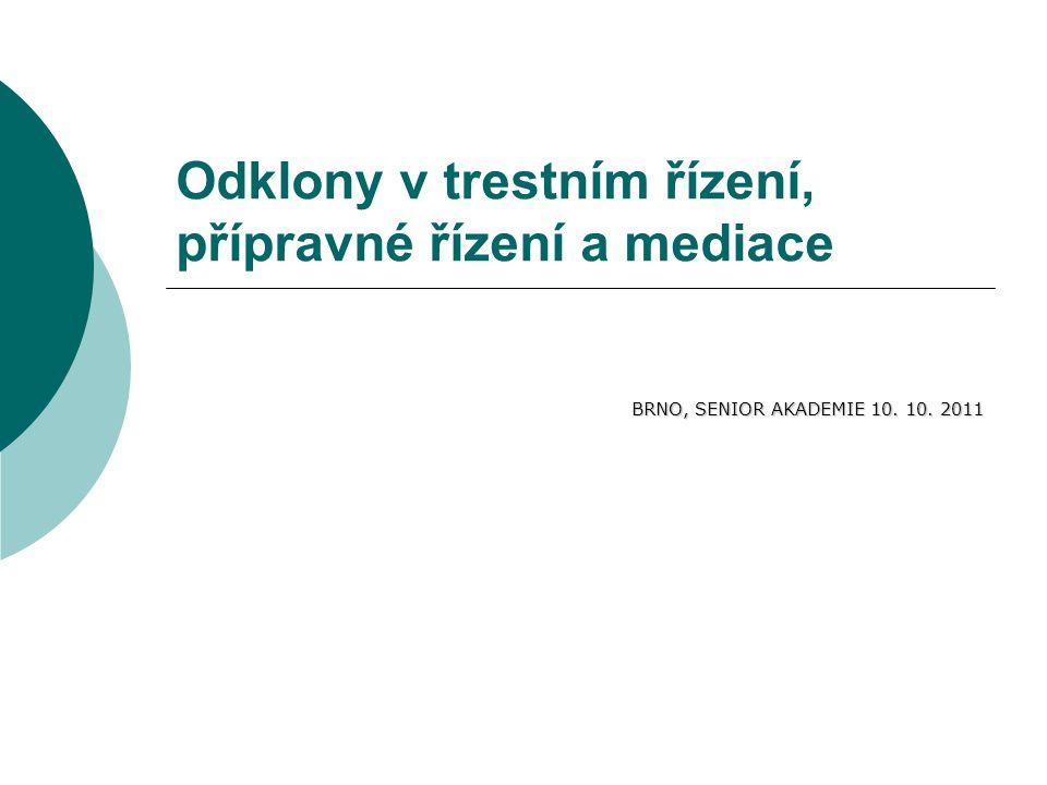 Odklony v trestním řízení, přípravné řízení a mediace BRNO, SENIOR AKADEMIE 10. 10. 2011
