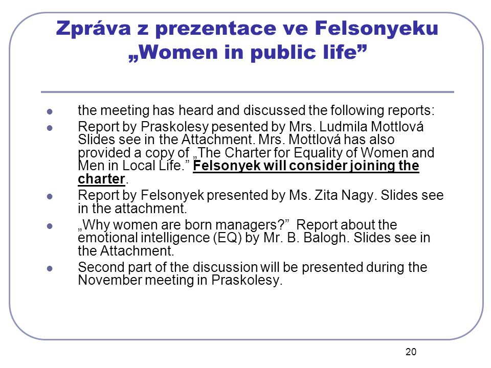 "20 Zpráva z prezentace ve Felsonyeku ""Women in public life the meeting has heard and discussed the following reports: Report by Praskolesy pesented by Mrs."