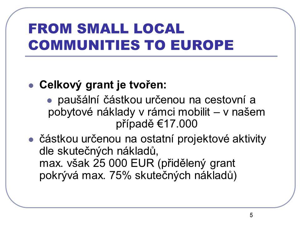 5 FROM SMALL LOCAL COMMUNITIES TO EUROPE Celkový grant je tvořen: paušální částkou určenou na cestovní a pobytové náklady v rámci mobilit – v našem případě €17.000 částkou určenou na ostatní projektové aktivity dle skutečných nákladů, max.