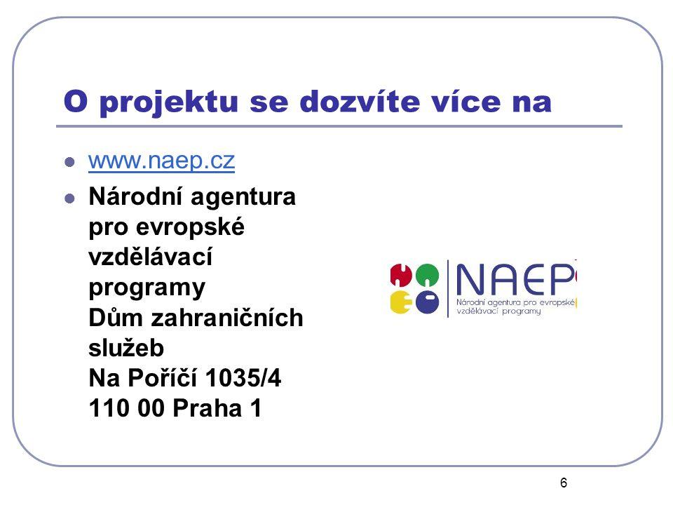 6 O projektu se dozvíte více na www.naep.cz Národní agentura pro evropské vzdělávací programy Dům zahraničních služeb Na Poříčí 1035/4 110 00 Praha 1
