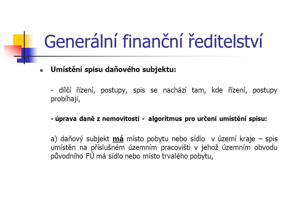 Generální finanční ředitelství Umístění spisu daňového subjektu: - dílčí řízení, postupy, spis se nachází tam, kde řízení, postupy probíhají, - úprava
