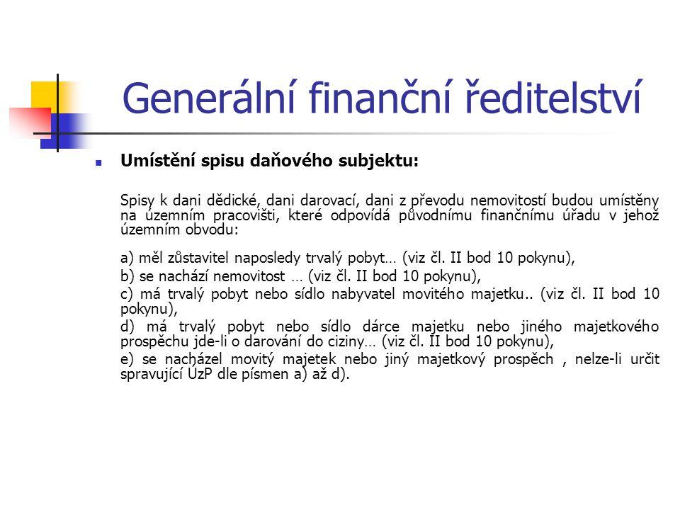 Generální finanční ředitelství Umístění spisu daňového subjektu: Spisy k dani dědické, dani darovací, dani z převodu nemovitostí budou umístěny na úze