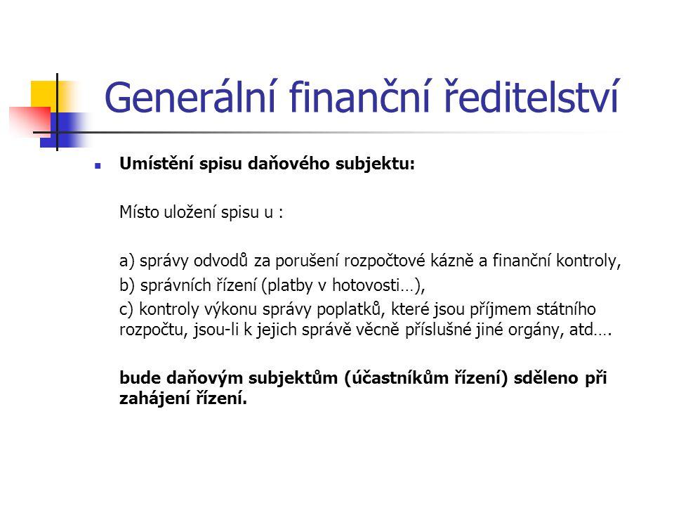 Generální finanční ředitelství Umístění spisu daňového subjektu: Místo uložení spisu u : a) správy odvodů za porušení rozpočtové kázně a finanční kont
