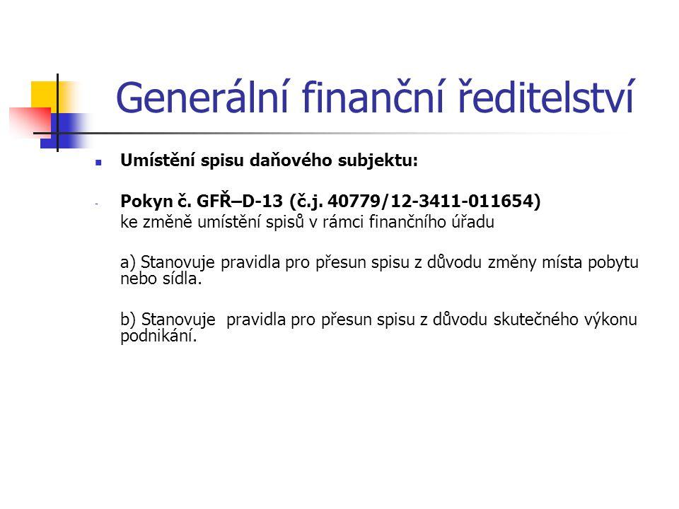 Generální finanční ředitelství Umístění spisu daňového subjektu: - Pokyn č. GFŘ–D-13 (č.j. 40779/12-3411-011654) ke změně umístění spisů v rámci finan