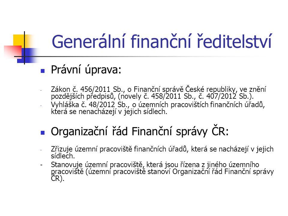 Generální finanční ředitelství Právní úprava: - Zákon č. 456/2011 Sb., o Finanční správě České republiky, ve znění pozdějších předpisů, (novely č. 458