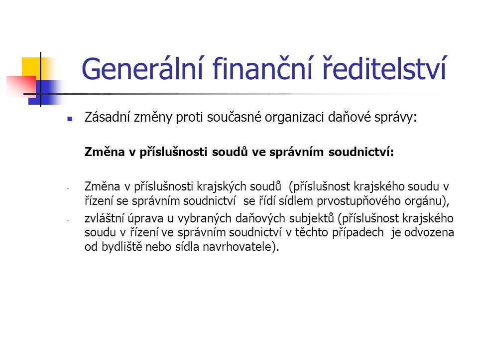 Generální finanční ředitelství Zásadní změny proti současné organizaci daňové správy: Změna v příslušnosti soudů ve správním soudnictví: - Změna v pří