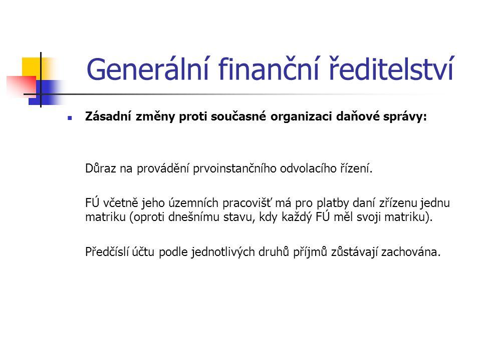 Generální finanční ředitelství Zásadní změny proti současné organizaci daňové správy: Důraz na provádění prvoinstančního odvolacího řízení. FÚ včetně