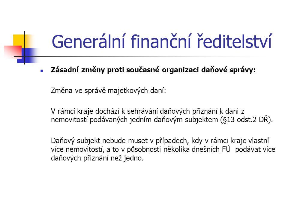Generální finanční ředitelství Zásadní změny proti současné organizaci daňové správy: Změna ve správě majetkových daní: V rámci kraje dochází k sehráv