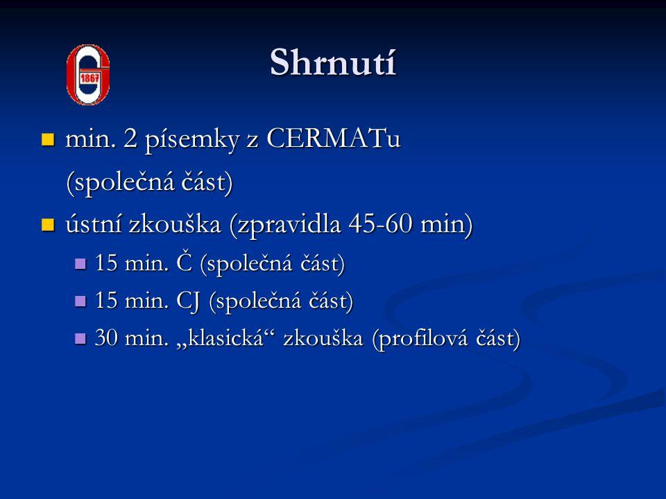 Shrnutí min. 2 písemky z CERMATu min. 2 písemky z CERMATu (společná část) ústní zkouška (zpravidla 45-60 min) ústní zkouška (zpravidla 45-60 min) 15 m