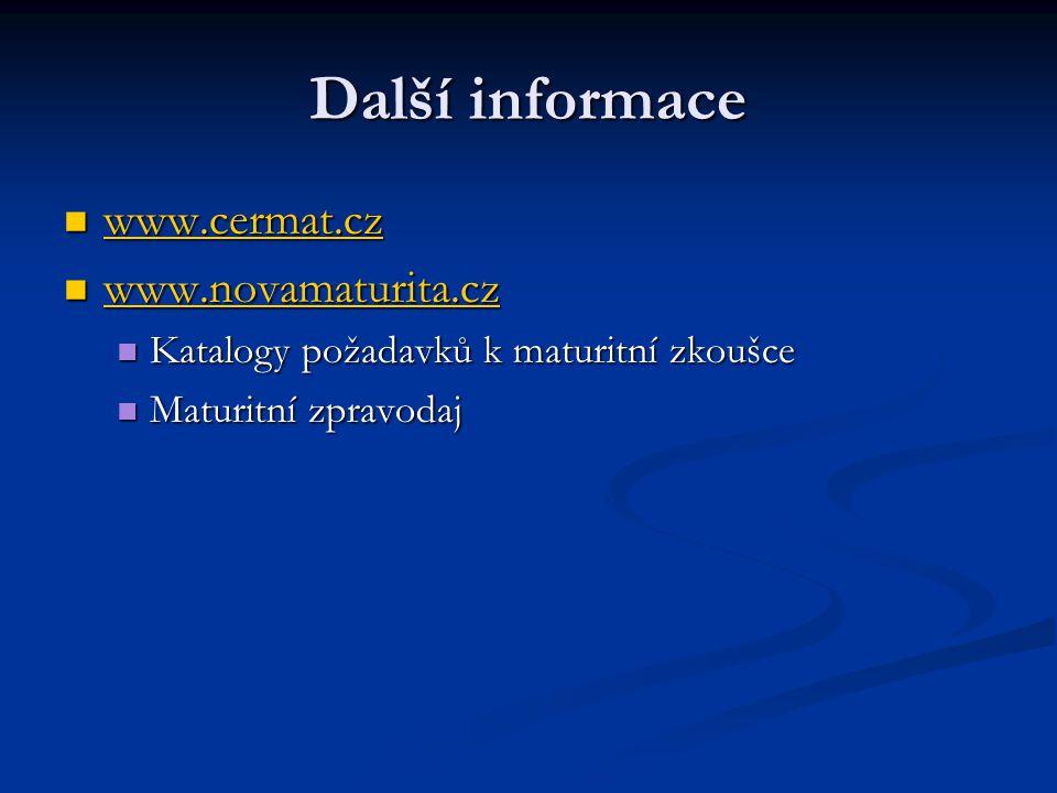 Další informace www.cermat.cz www.cermat.cz www.cermat.cz www.novamaturita.cz www.novamaturita.cz www.novamaturita.cz Katalogy požadavků k maturitní z