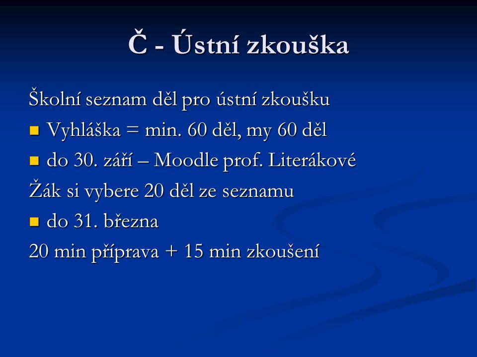 Č - Ústní zkouška Školní seznam děl pro ústní zkoušku Vyhláška = min. 60 děl, my 60 děl Vyhláška = min. 60 děl, my 60 děl do 30. září – Moodle prof. L