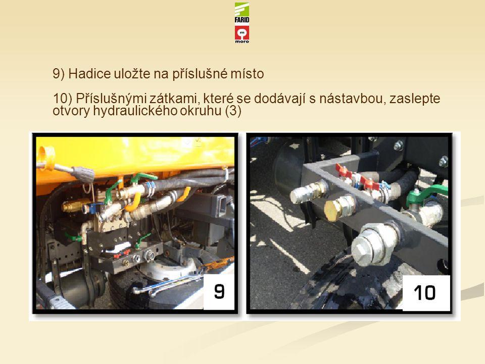 9) Hadice uložte na příslušné místo 10) Příslušnými zátkami, které se dodávají s nástavbou, zaslepte otvory hydraulického okruhu (3)