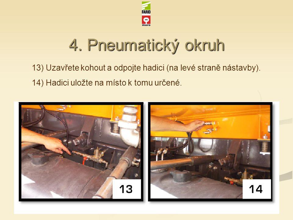 4. Pneumatický okruh 13) Uzavřete kohout a odpojte hadici (na levé straně nástavby).