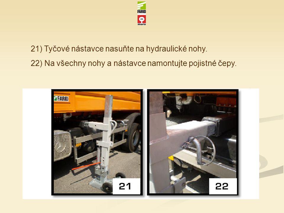 21) Tyčové nástavce nasuňte na hydraulické nohy. 22) Na všechny nohy a nástavce namontujte pojistné čepy.