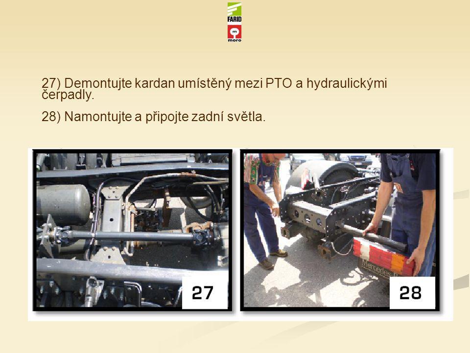 27) Demontujte kardan umístěný mezi PTO a hydraulickými čerpadly. 28) Namontujte a připojte zadní světla.