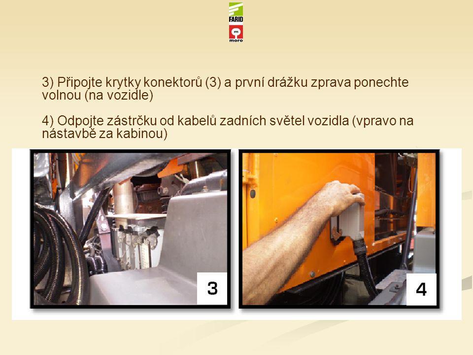 3) Připojte krytky konektorů (3) a první drážku zprava ponechte volnou (na vozidle) 4) Odpojte zástrčku od kabelů zadních světel vozidla (vpravo na nástavbě za kabinou)