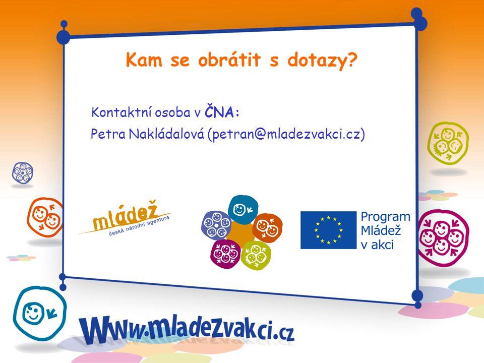 Kontaktní osoba v ČNA: Petra Nakládalová (petran@mladezvakci.cz) Kam se obrátit s dotazy?