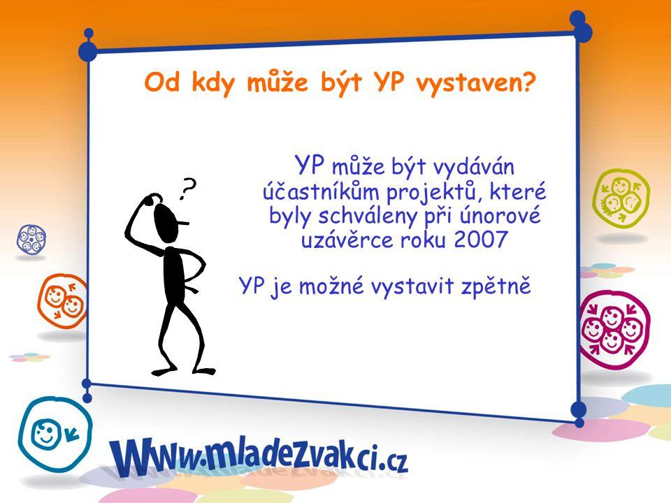 Od kdy může být YP vystaven? YP může být vydáván účastníkům projektů, které byly schváleny při únorové uzávěrce roku 2007 YP je možné vystavit zpětně