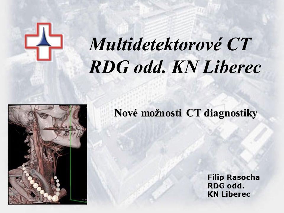 Multidetektorové CT RDG odd. KN Liberec Nové možnosti CT diagnostiky Filip Rasocha RDG odd. KN Liberec