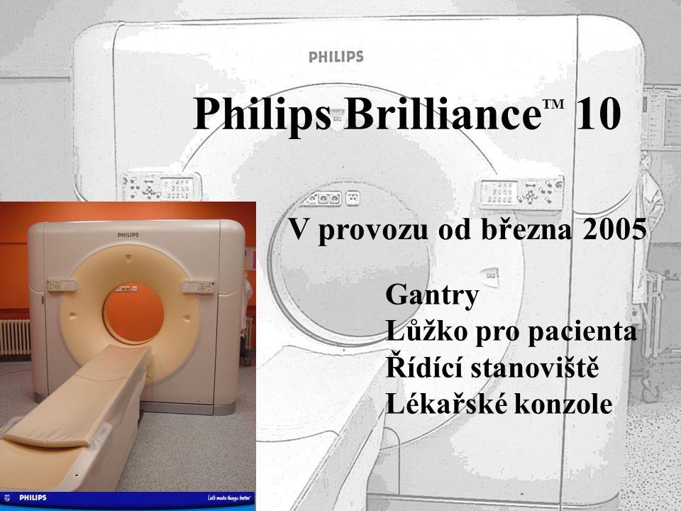 Philips Brilliance TM 10 V provozu od března 2005 Gantry Lůžko pro pacienta Řídící stanoviště Lékařské konzole