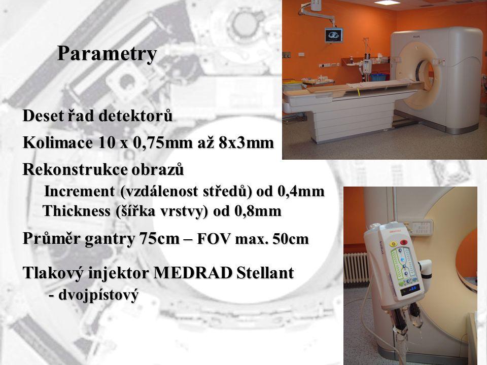 Parametry Deset řad detektorů Rekonstrukce obrazů Increment (vzdálenost středů) od 0,4mm Increment (vzdálenost středů) od 0,4mm Thickness (šířka vrstv