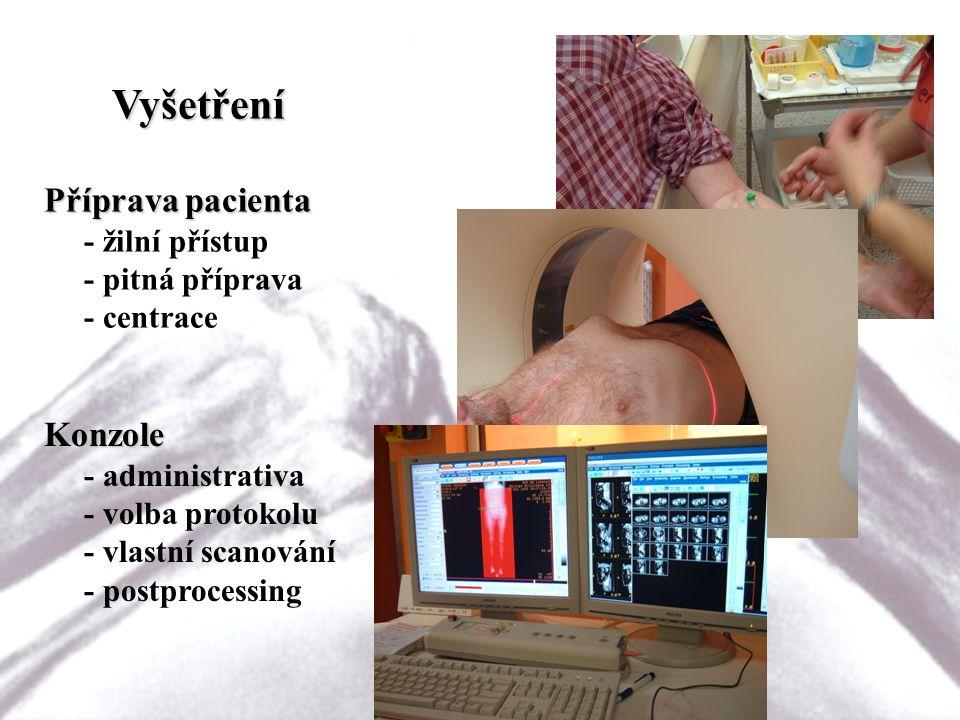 Vyšetření Příprava pacienta - žilní přístup - pitná příprava - centrace Konzole - administrativa - volba protokolu - vlastní scanování - postprocessin