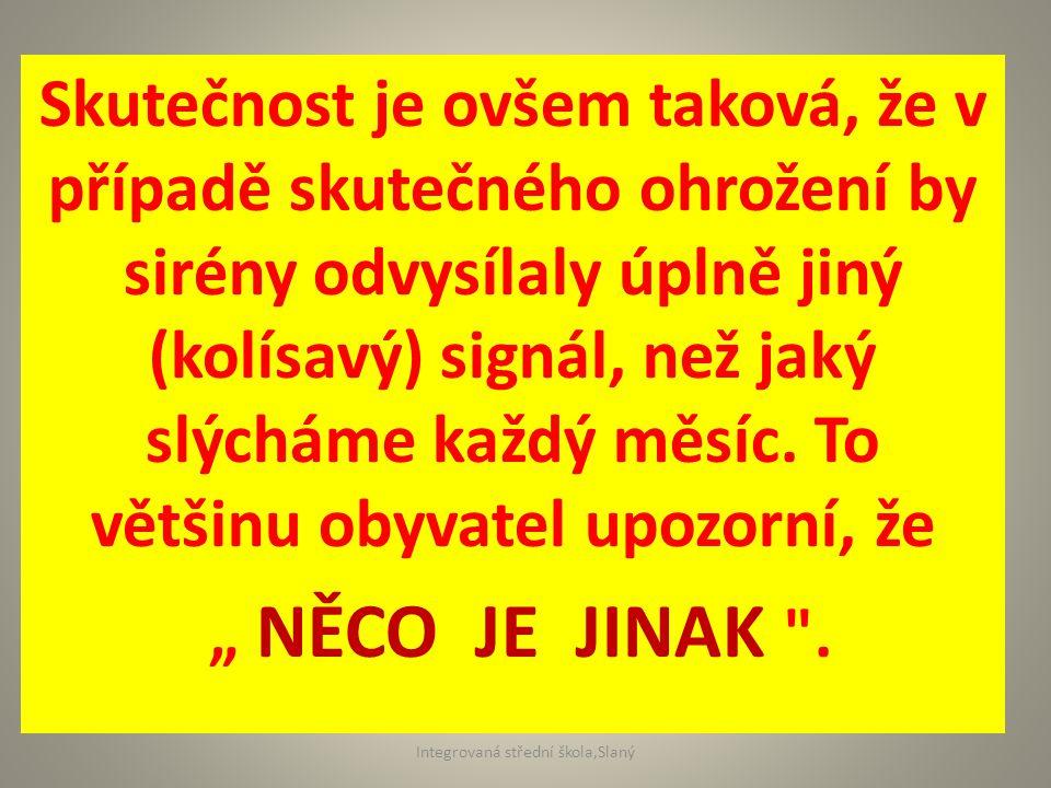 Skutečnost je ovšem taková, že v případě skutečného ohrožení by sirény odvysílaly úplně jiný (kolísavý) signál, než jaký slýcháme každý měsíc.
