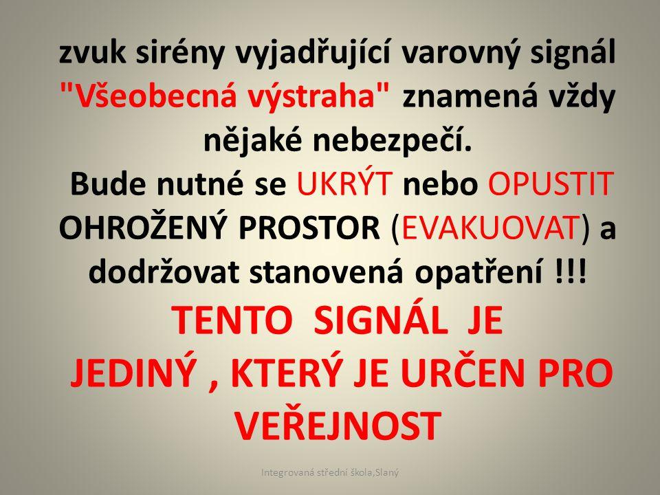 zvuk sirény vyjadřující varovný signál Všeobecná výstraha znamená vždy nějaké nebezpečí.